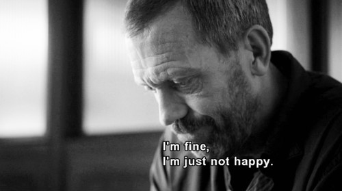 ~I Am Fine, I Am Just Not Happy~